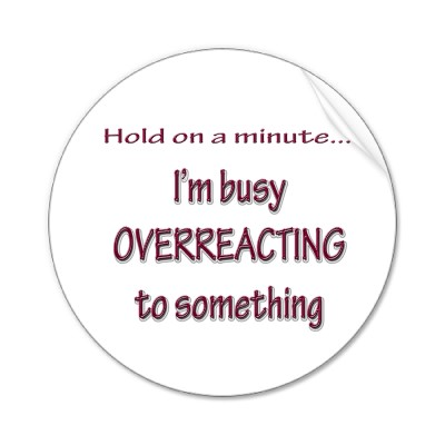overreacting.jpg