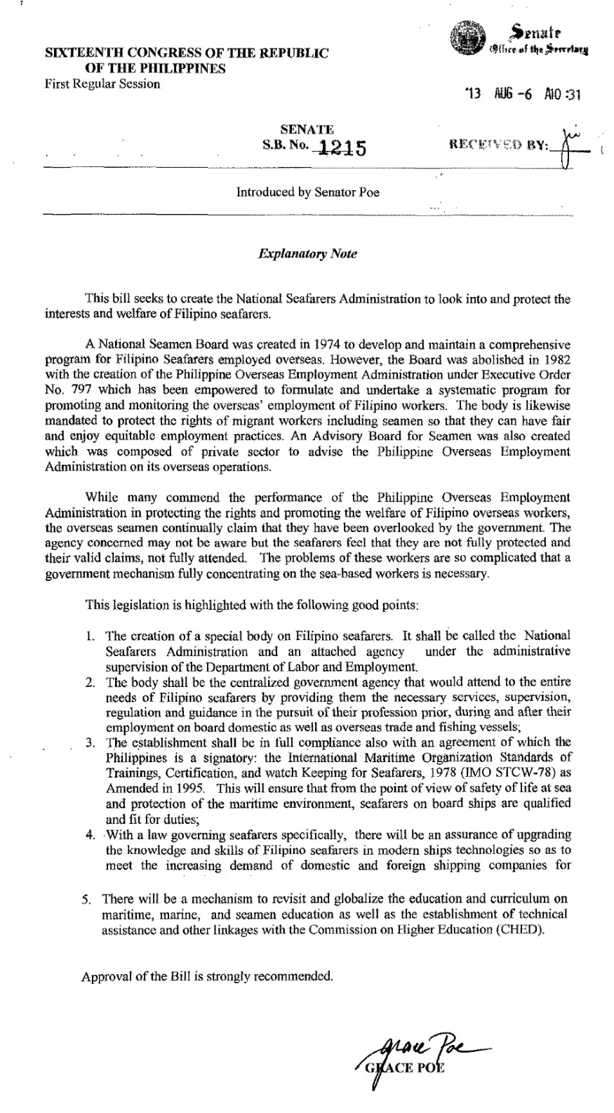 AN ACT TO PROTECT THE INTERESTS AND WELFARE OF FILIPINO SEAMEN AND SEA-BASED MIGRANT WORKERS, ESTABLISHING FOR THE PURPOSE A NATIONAL SEAFARERS ADMINISTRATION, APPROPRIATING FUNDS AND FOR OTHER PURPOSES Scope: National Legislative status: Pending in the Committee (8/28/2013)